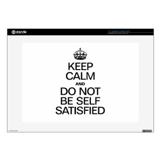 "KEEP CALM AND DO NOT BE SELF SATISFIED DECAL FOR 15"" LAPTOP"