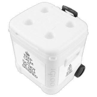 KEEP CALM AND DO NOT BE SELF SATISFIED IGLOO ROLLER COOLER