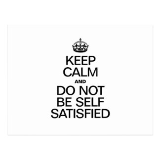 KEEP CALM AND DO NOT BE SELF SATISFIED POSTCARD