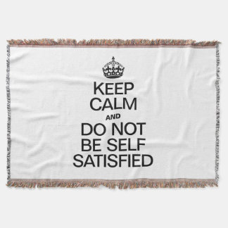 KEEP CALM AND DO NOT BE SELF SATISFIED THROW BLANKET