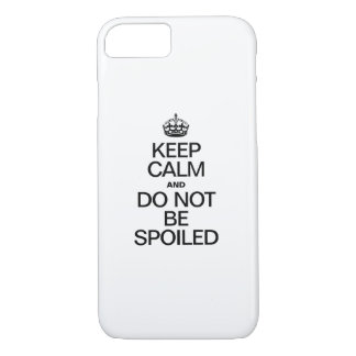 KEEP CALM AND DO NOT BE SPOILED iPhone 7 CASE