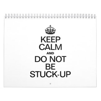 KEEP CALM AND DO NOT BE STUCK UP WALL CALENDARS