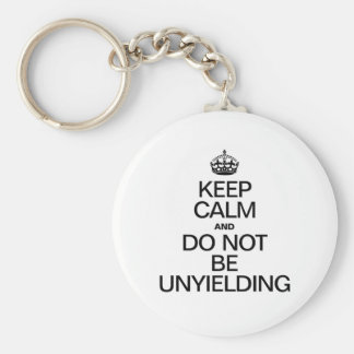 KEEP CALM AND DO NOT BE UNYIELDING KEYCHAIN