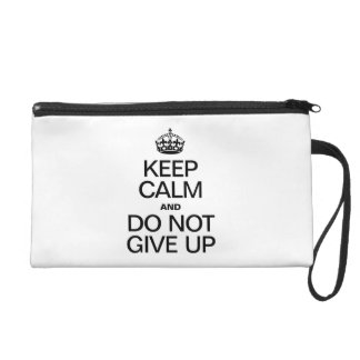 KEEP CALM AND DO NOT GIVE UP WRISTLET PURSES