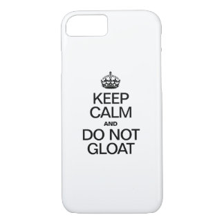 KEEP CALM AND DO NOT GLOAT iPhone 8/7 CASE