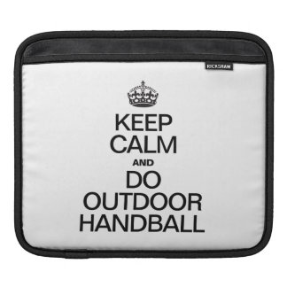 KEEP CALM AND DO OUTDOOR HANDBALL iPad SLEEVES