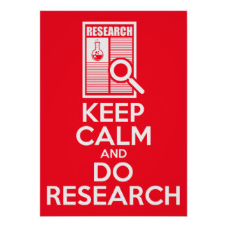 Keep Calm And Do Research Poster