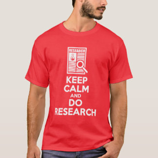 Keep Calm And Do Research T-Shirt