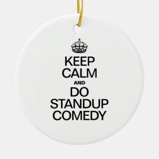 KEEP CALM AND DO STANDUP COMEDY Double-Sided CERAMIC ROUND CHRISTMAS ORNAMENT