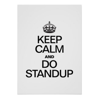 KEEP CALM AND DO STANDUP POSTER