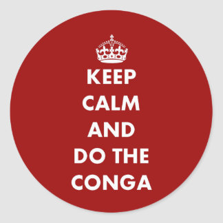 Keep Calm and Do The Conga Round Sticker