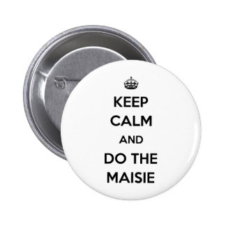 Keep Calm and do the Maisie Pinback Button