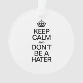 KEEP CALM AND DONT BE A HATER