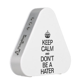 KEEP CALM AND DONT BE A HATER SPEAKER