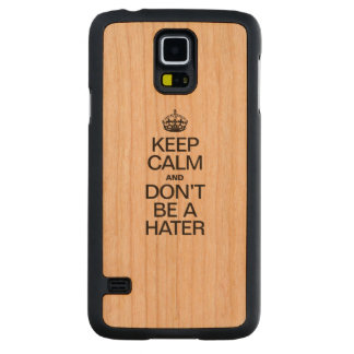 KEEP CALM AND DONT BE A HATER CARVED® CHERRY GALAXY S5 CASE