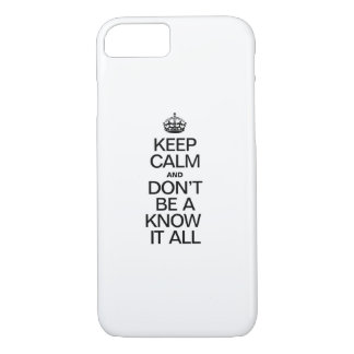 KEEP CALM AND DONT BE A KNOW IT ALL iPhone 8/7 CASE