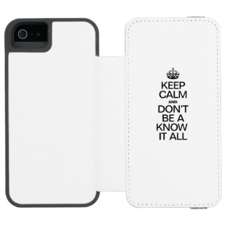 KEEP CALM AND DONT BE A KNOW IT ALL iPhone SE/5/5s WALLET CASE