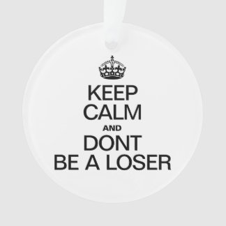 KEEP CALM AND DONT BE A LOSER