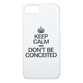KEEP CALM AND DONT BE CONCEITED iPhone 7 CASE