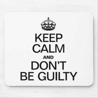 KEEP CALM AND DON'T BE GUILTY MOUSEPADS