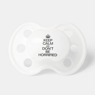 KEEP CALM AND DON'T BE HORRIFIED BooginHead PACIFIER
