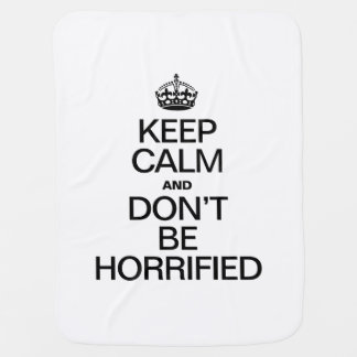 KEEP CALM AND DON'T BE HORRIFIED BABY BLANKET