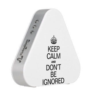 KEEP CALM AND DON'T BE IGNORED BLUETOOTH SPEAKER