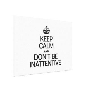 KEEP CALM AND DONT BE INATTENTIVE GALLERY WRAPPED CANVAS