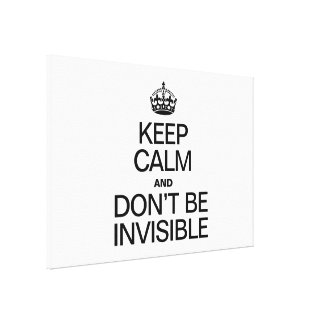 KEEP CALM AND DONT BE INVISIBLE GALLERY WRAP CANVAS