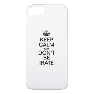KEEP CALM AND DON'T BE IRATE iPhone 7 CASE
