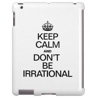 KEEP CALM AND DON'T BE IRRATIONAL
