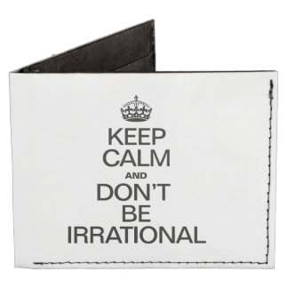 KEEP CALM AND DON'T BE IRRATIONAL BILLFOLD WALLET