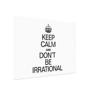 KEEP CALM AND DON'T BE IRRATIONAL CANVAS PRINT