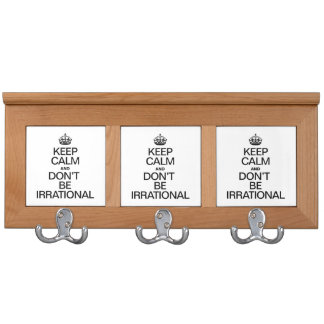 KEEP CALM AND DON'T BE IRRATIONAL COAT RACK