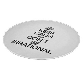 KEEP CALM AND DON'T BE IRRATIONAL CUTTING BOARDS