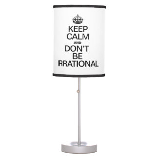 KEEP CALM AND DON'T BE IRRATIONAL DESK LAMP