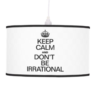 KEEP CALM AND DON'T BE IRRATIONAL HANGING PENDANT LAMPS