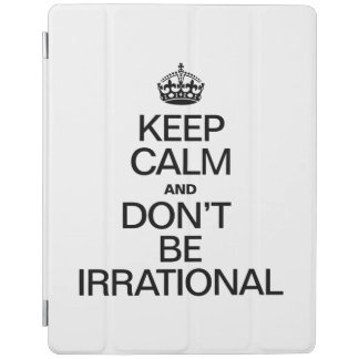KEEP CALM AND DON'T BE IRRATIONAL iPad COVER