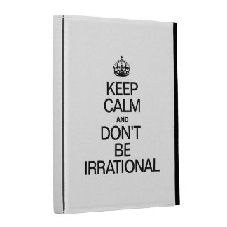 KEEP CALM AND DON'T BE IRRATIONAL iPad FOLIO CASE