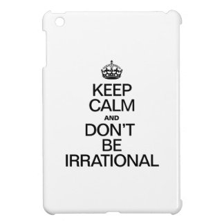 KEEP CALM AND DON'T BE IRRATIONAL iPad MINI CASES