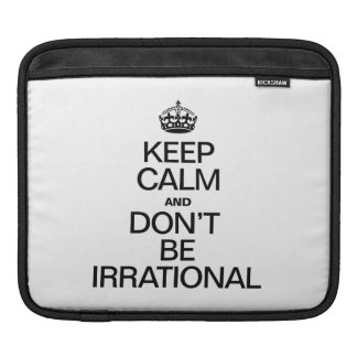 KEEP CALM AND DON'T BE IRRATIONAL iPad SLEEVE