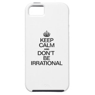 KEEP CALM AND DON'T BE IRRATIONAL iPhone 5 COVERS