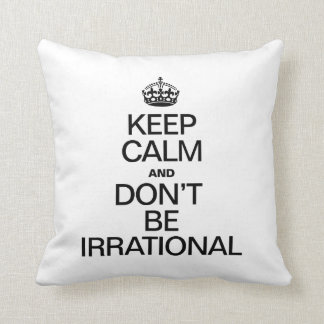 KEEP CALM AND DON'T BE IRRATIONAL PILLOW