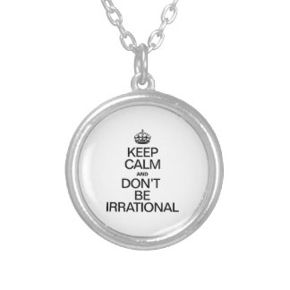 KEEP CALM AND DON'T BE IRRATIONAL ROUND PENDANT NECKLACE