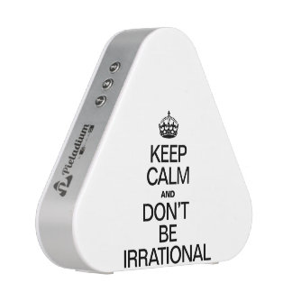KEEP CALM AND DON'T BE IRRATIONAL SPEAKER