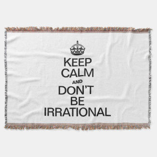KEEP CALM AND DON'T BE IRRATIONAL THROW