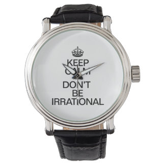 KEEP CALM AND DON'T BE IRRATIONAL WATCHES