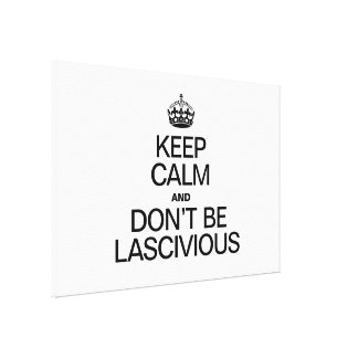 KEEP CALM AND DONT BE LASCIVIOUS CANVAS PRINTS