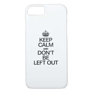 KEEP CALM AND DON'T BE LEFT OUT iPhone 7 CASE