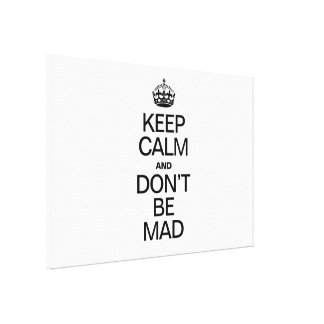 KEEP CALM AND DONT BE MAD STRETCHED CANVAS PRINT